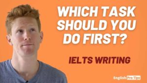 Which Task Should You Do First In IELTS Writing