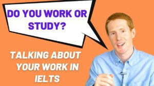 Talking about your work in IELTS